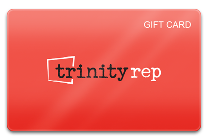 Trinity Rep Physical Gift Card